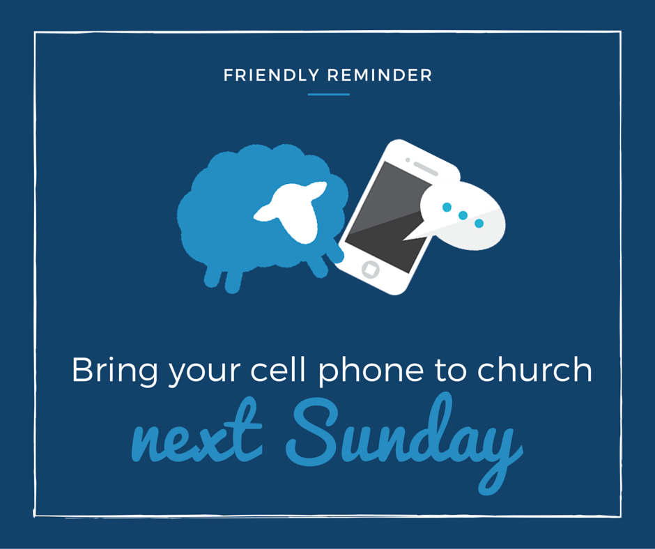 Don't Forget to Bring Your Cell Phones to Mass this Sunday